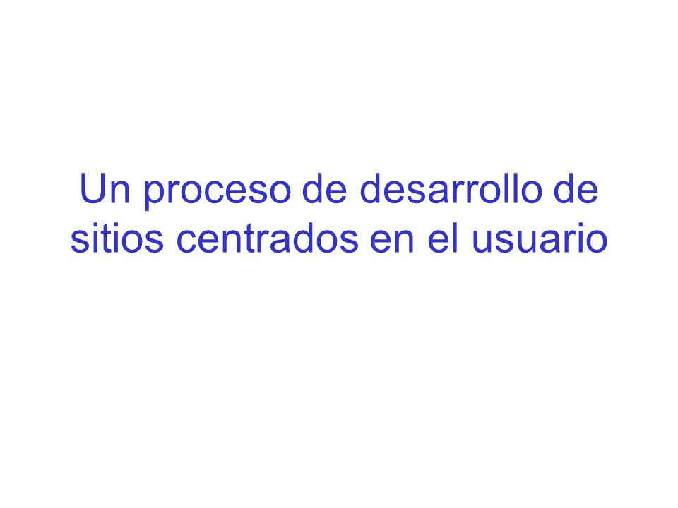Un proceso de desarrollo de sitios centrados en el usuario