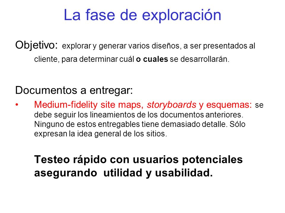 La fase de exploración Objetivo: explorar y generar varios diseños, a ser presentados al cliente, para determinar cuál o cuales se desarrollarán.