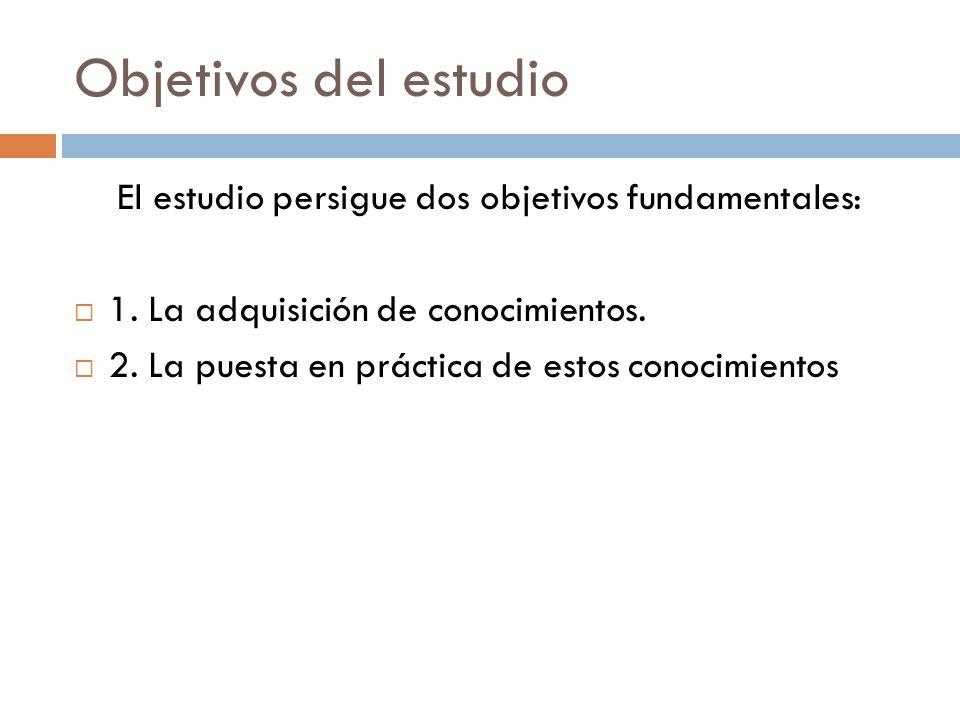 Objetivos del estudio El estudio persigue dos objetivos fundamentales: