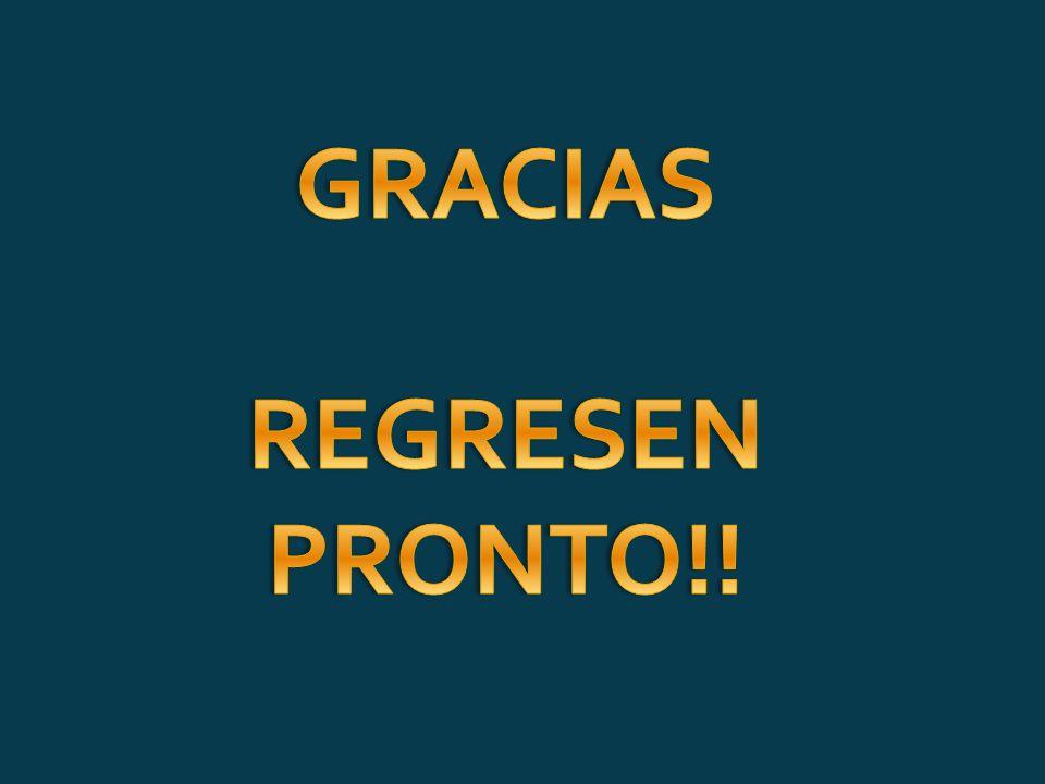GRACIAS REGRESEN PRONTO!!