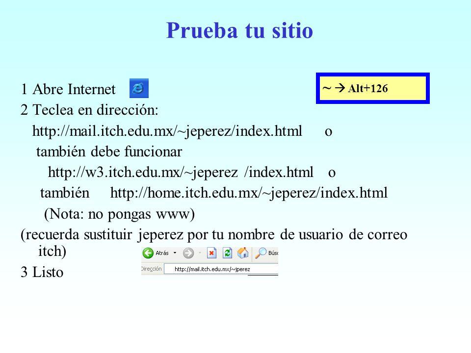 Prueba tu sitio ~  Alt+126 1 Abre Internet 2 Teclea en dirección: