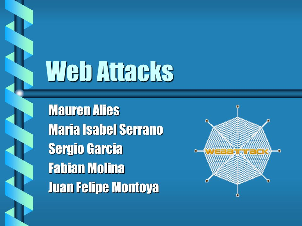 Web Attacks Mauren Alies Maria Isabel Serrano Sergio Garcia
