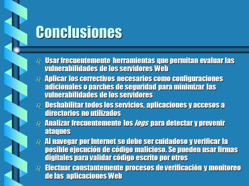 Conclusiones Usar frecuentemente herramientas que permitan evaluar las vulnerabilidades de los servidores Web.
