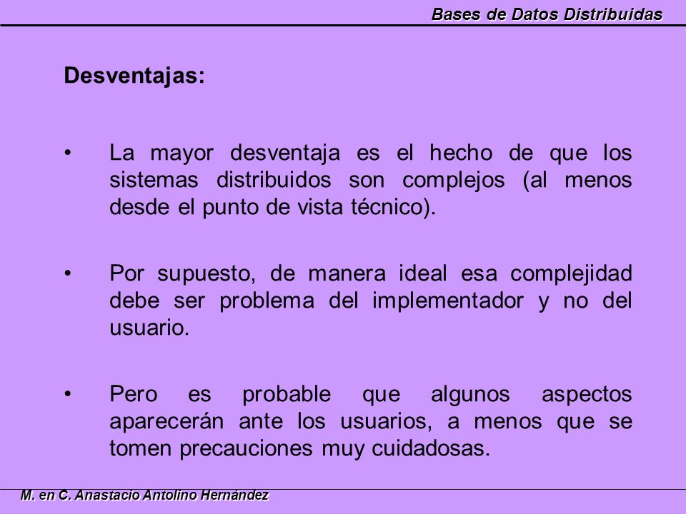 Desventajas: La mayor desventaja es el hecho de que los sistemas distribuidos son complejos (al menos desde el punto de vista técnico).