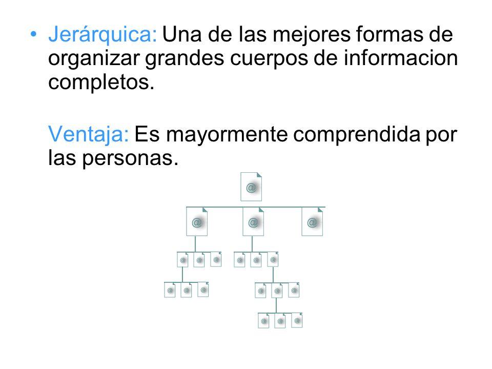 Jerárquica: Una de las mejores formas de organizar grandes cuerpos de informacion completos.
