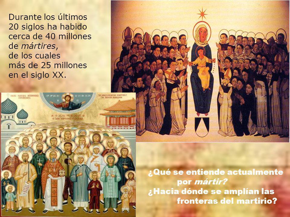 Durante los últimos 20 siglos ha habido cerca de 40 millones de mártires, de los cuales más de 25 millones en el siglo XX.