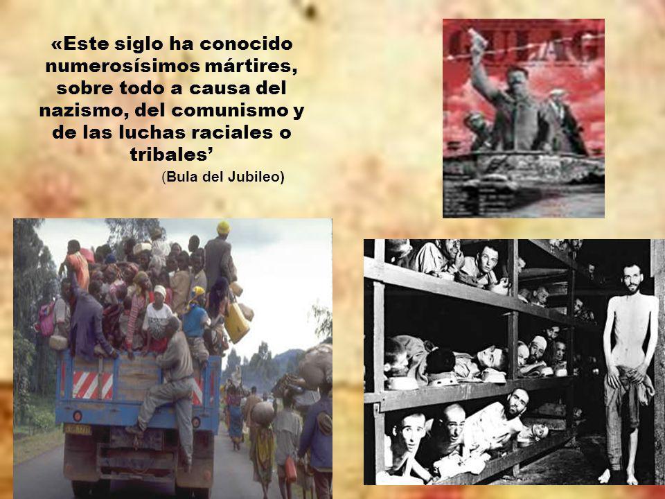 «Este siglo ha conocido numerosísimos mártires, sobre todo a causa del nazismo, del comunismo y de las luchas raciales o tribales'