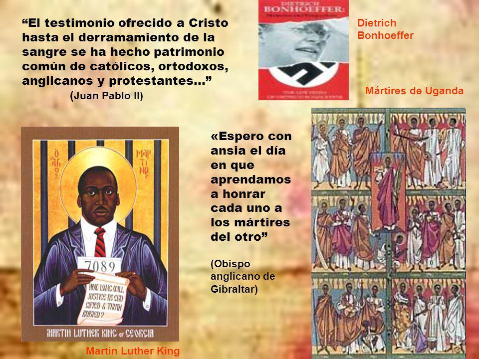 El testimonio ofrecido a Cristo hasta el derramamiento de la sangre se ha hecho patrimonio común de católicos, ortodoxos, anglicanos y protestantes… (Juan Pablo II)
