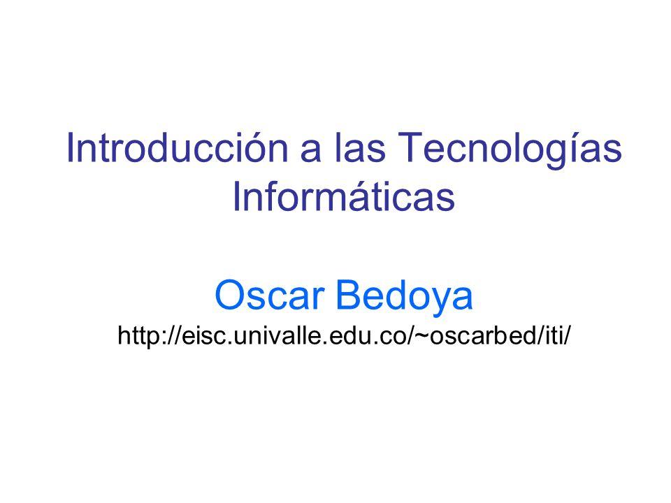 Introducción a las Tecnologías Informáticas Oscar Bedoya http://eisc
