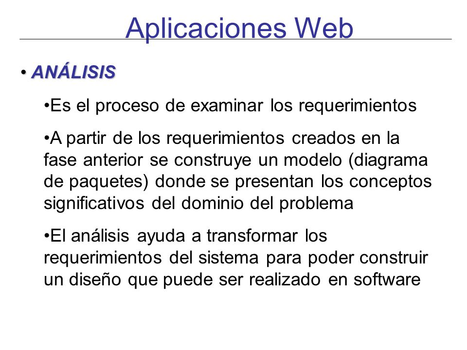 Aplicaciones Web ANÁLISIS Es el proceso de examinar los requerimientos