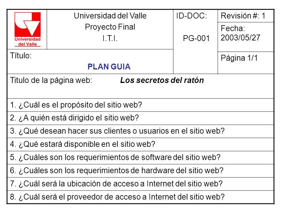 Universidad del Valle Proyecto Final. I.T.I. ID-DOC: PG-001. Revisión #: 1. Fecha: 2003/05/27.