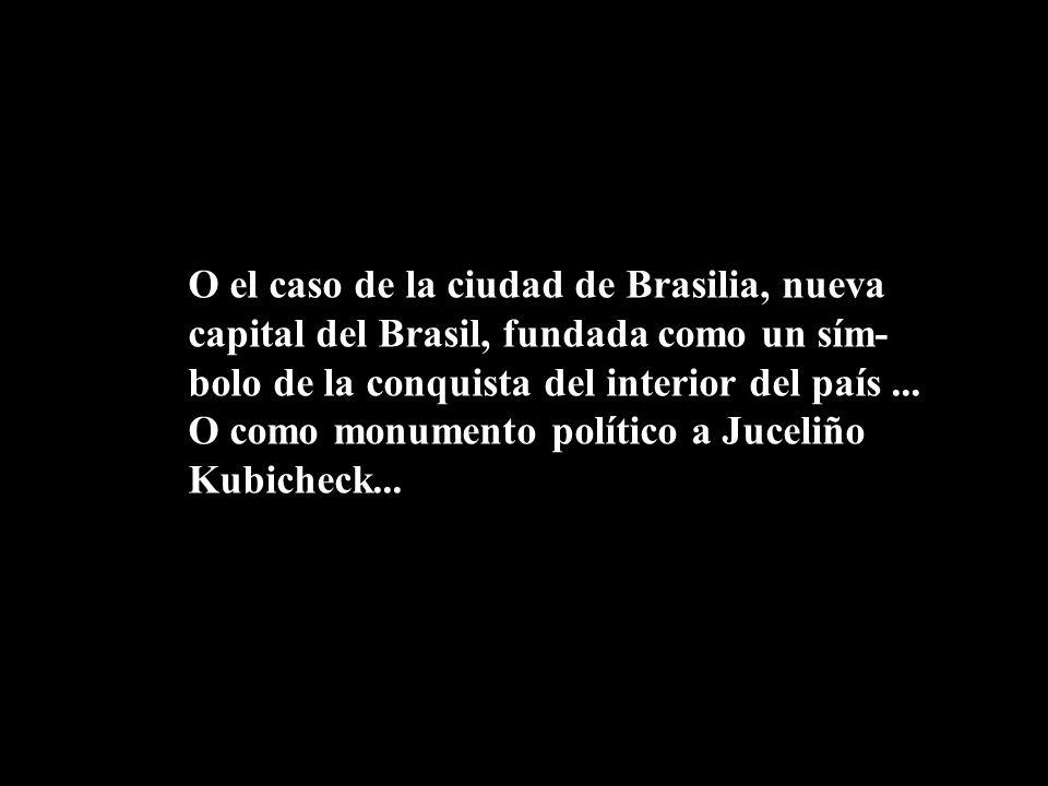 O el caso de la ciudad de Brasilia, nueva capital del Brasil, fundada como un sím-bolo de la conquista del interior del país ...