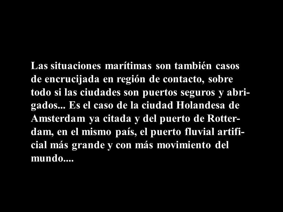 Las situaciones marítimas son también casos de encrucijada en región de contacto, sobre todo si las ciudades son puertos seguros y abri-gados...