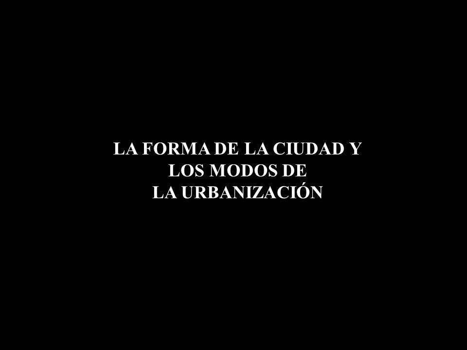 LA FORMA DE LA CIUDAD Y LOS MODOS DE