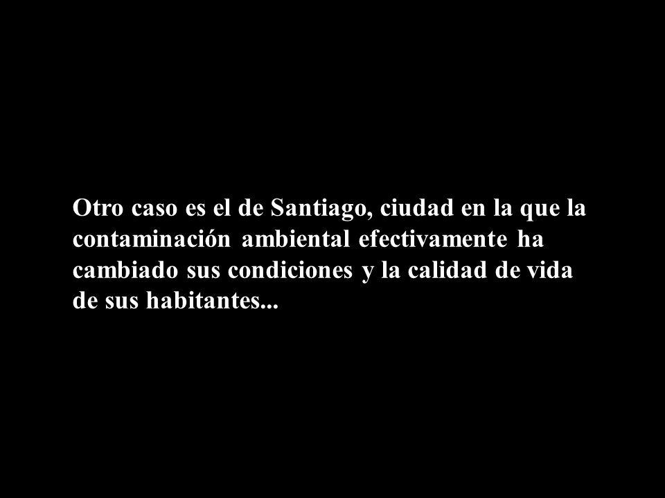 Otro caso es el de Santiago, ciudad en la que la contaminación ambiental efectivamente ha cambiado sus condiciones y la calidad de vida de sus habitantes...