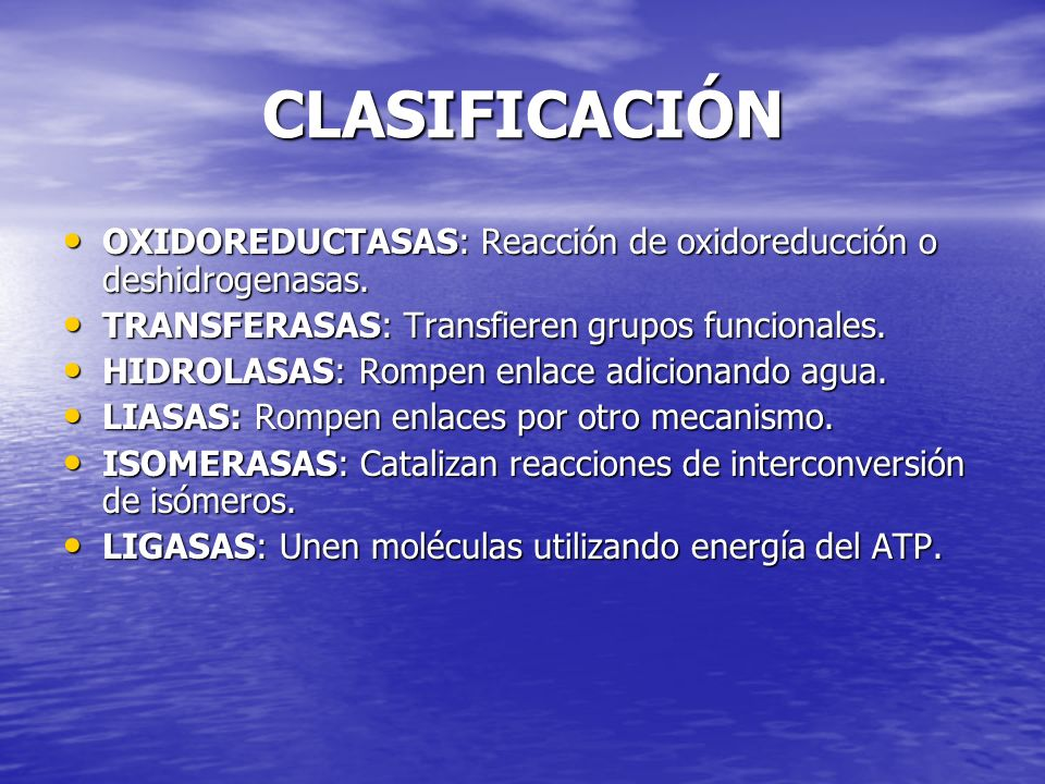 CLASIFICACIÓNOXIDOREDUCTASAS: Reacción de oxidoreducción o deshidrogenasas. TRANSFERASAS: Transfieren grupos funcionales.
