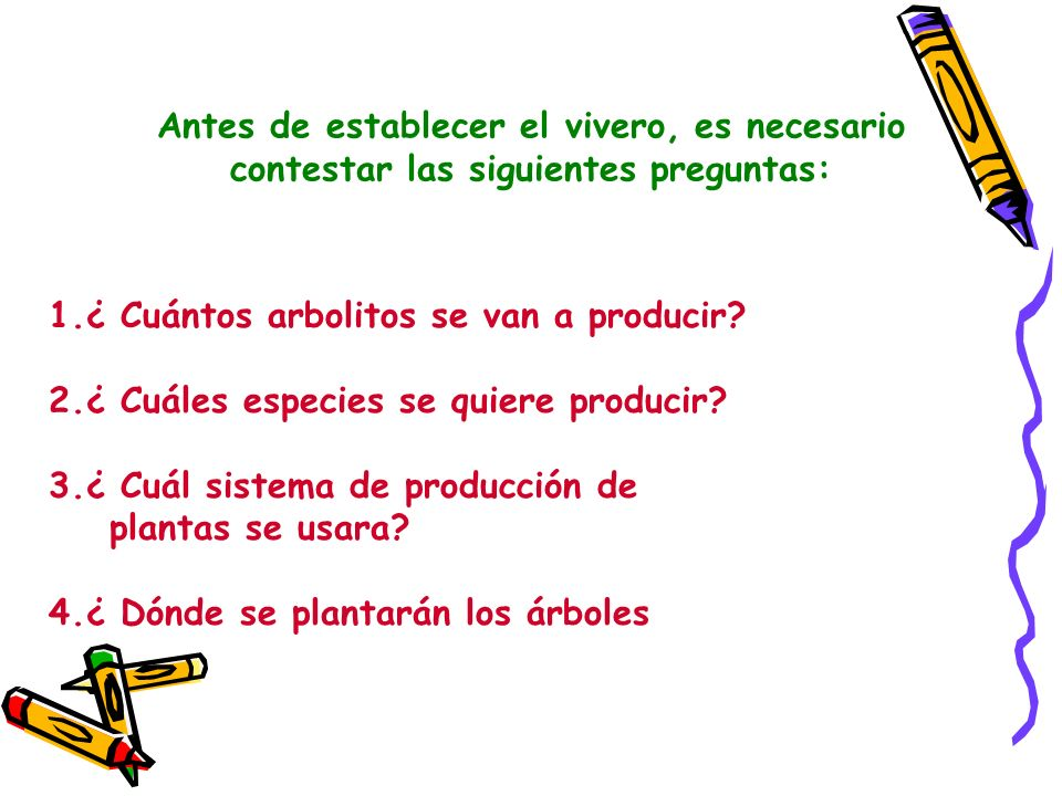 Antes de establecer el vivero, es necesario contestar las siguientes preguntas: