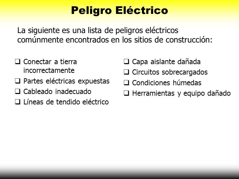 Peligro Eléctrico La siguiente es una lista de peligros eléctricos comúnmente encontrados en los sitios de construcción: