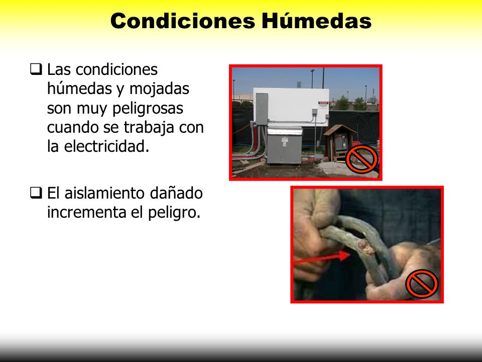 Condiciones Húmedas Las condiciones húmedas y mojadas son muy peligrosas cuando se trabaja con la electricidad.