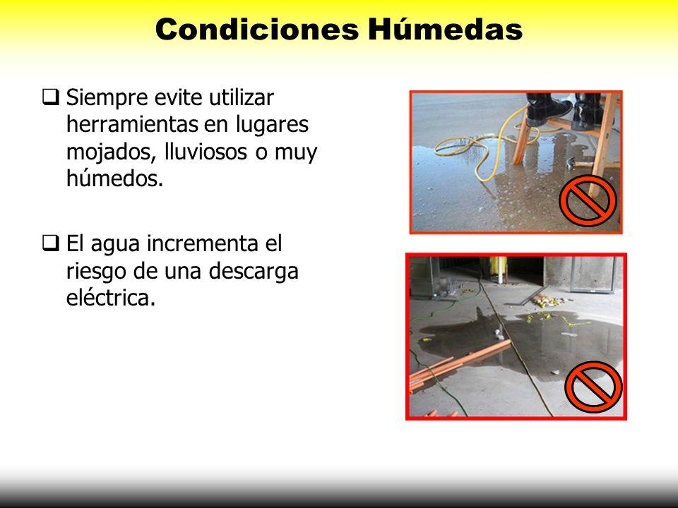 Condiciones Húmedas Siempre evite utilizar herramientas en lugares mojados, lluviosos o muy húmedos.