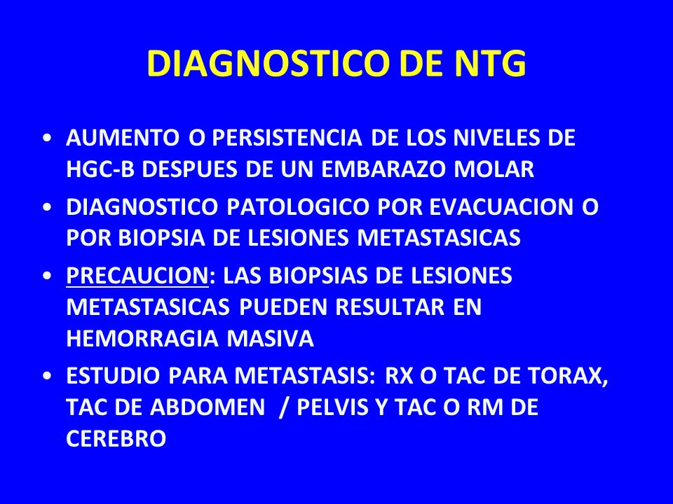 DIAGNOSTICO DE NTG AUMENTO O PERSISTENCIA DE LOS NIVELES DE HGC-B DESPUES DE UN EMBARAZO MOLAR.