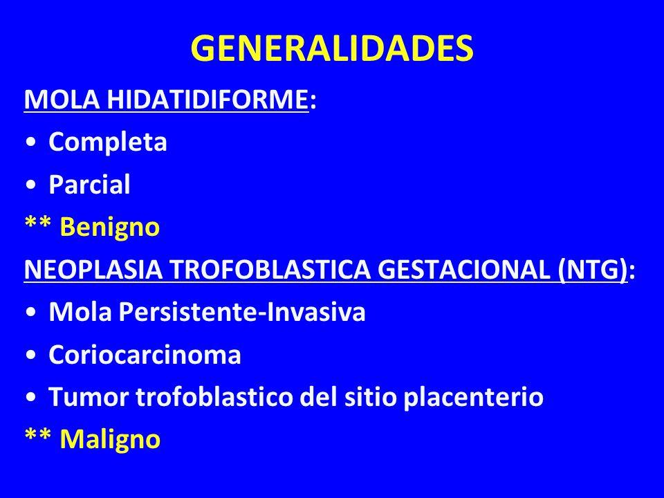 GENERALIDADES MOLA HIDATIDIFORME: Completa Parcial ** Benigno