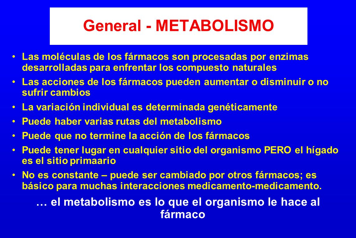 … el metabolismo es lo que el organismo le hace al fármaco