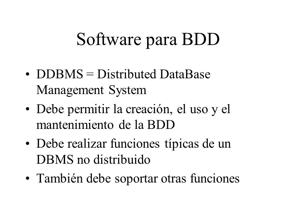 Software para BDD DDBMS = Distributed DataBase Management System