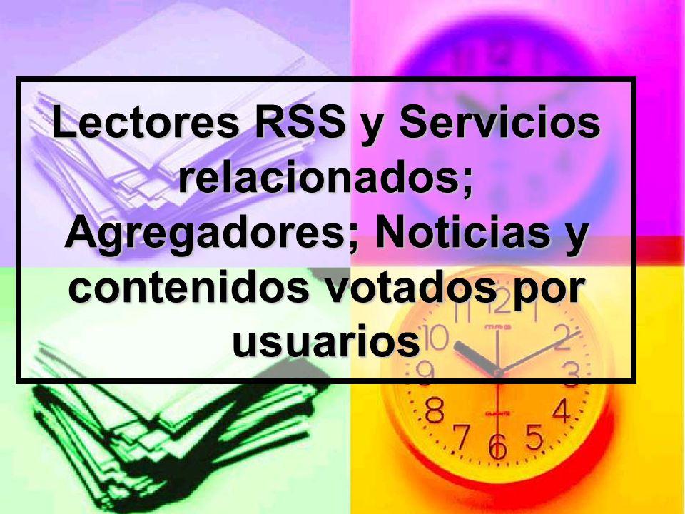 Lectores RSS y Servicios relacionados; Agregadores; Noticias y contenidos votados por usuarios