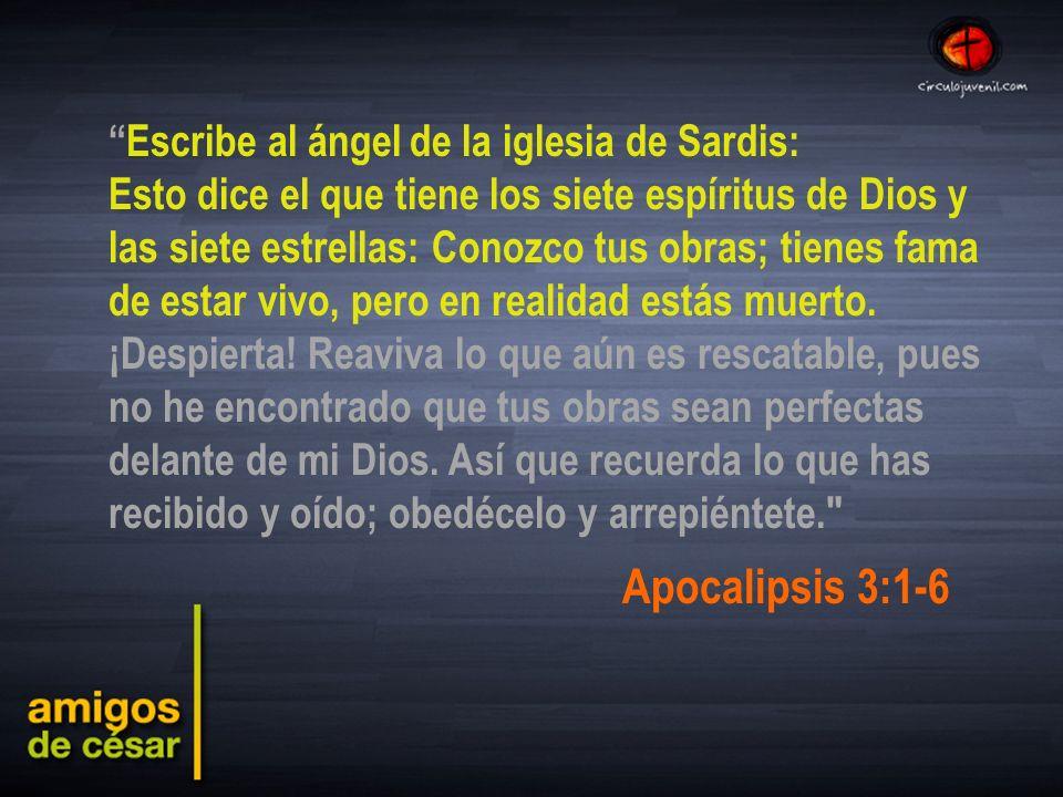 Apocalipsis 3:1-6 Escribe al ángel de la iglesia de Sardis: