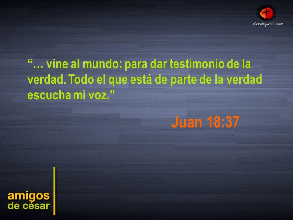 … vine al mundo: para dar testimonio de la verdad