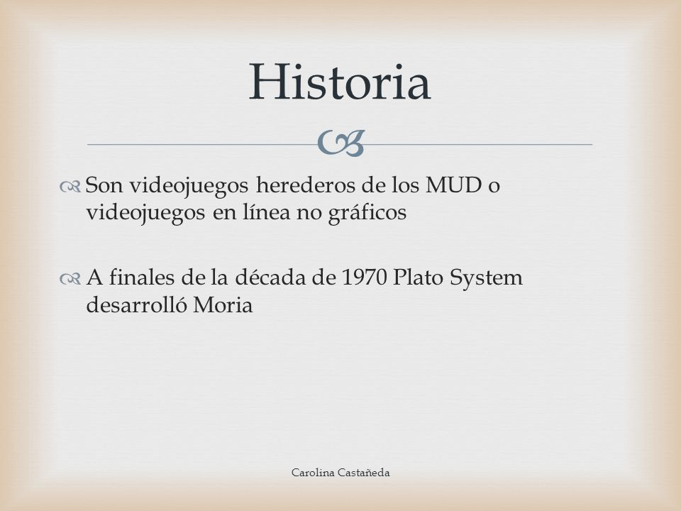 HistoriaSon videojuegos herederos de los MUD o videojuegos en línea no gráficos. A finales de la década de 1970 Plato System desarrolló Moria.