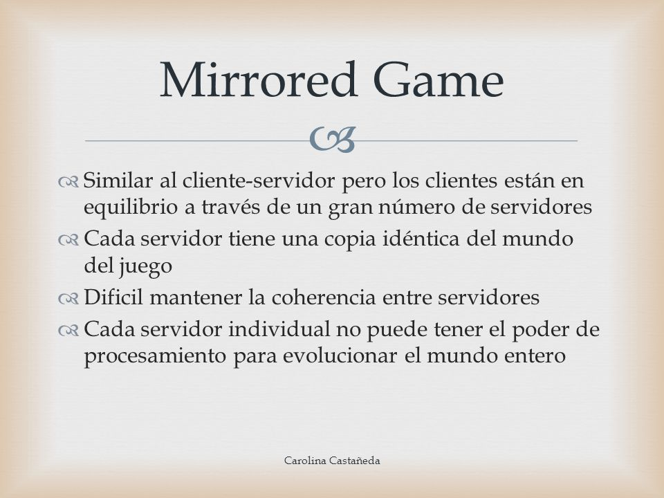 Mirrored GameSimilar al cliente-servidor pero los clientes están en equilibrio a través de un gran número de servidores