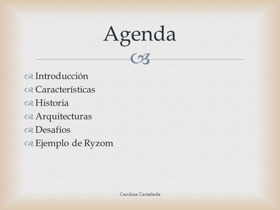 Agenda Introducción Características Historia Arquitecturas Desafíos