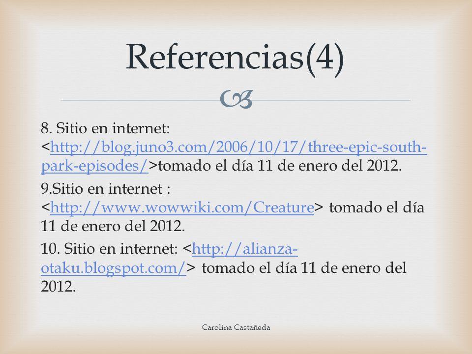 Referencias(4)8. Sitio en internet: <http://blog.juno3.com/2006/10/17/three-epic-south-park-episodes/>tomado el día 11 de enero del 2012.