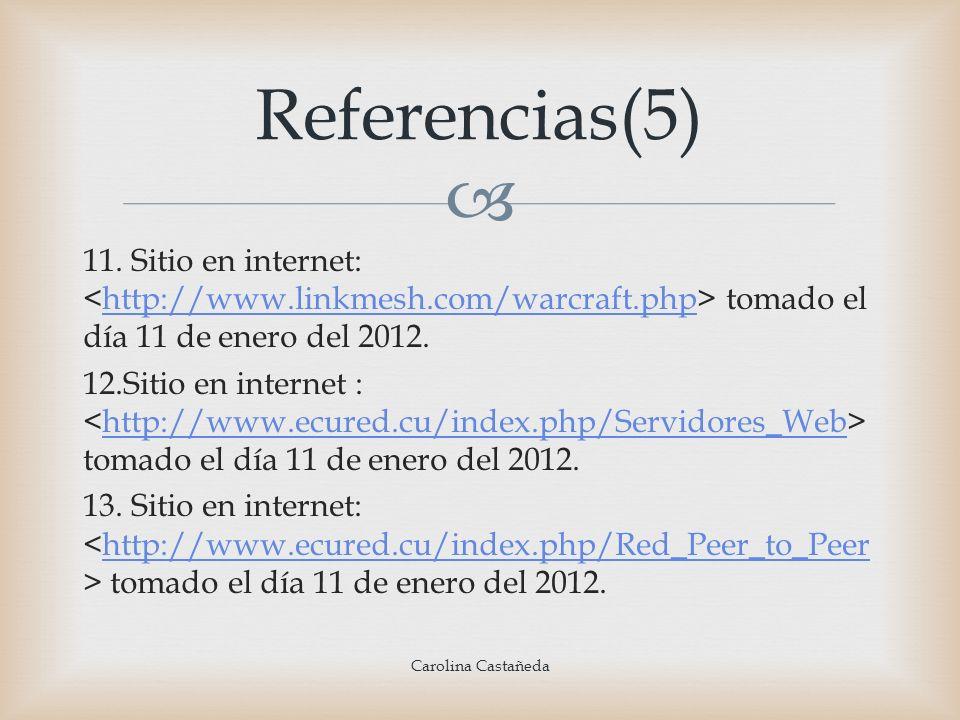 Referencias(5) 11. Sitio en internet: <http://www.linkmesh.com/warcraft.php> tomado el día 11 de enero del 2012.
