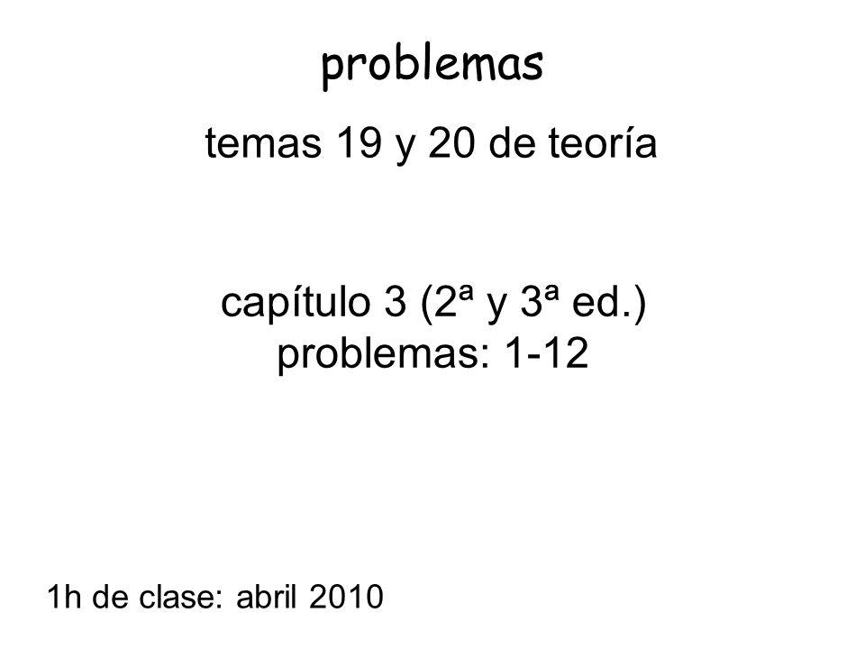 problemas temas 19 y 20 de teoría capítulo 3 (2ª y 3ª ed.)