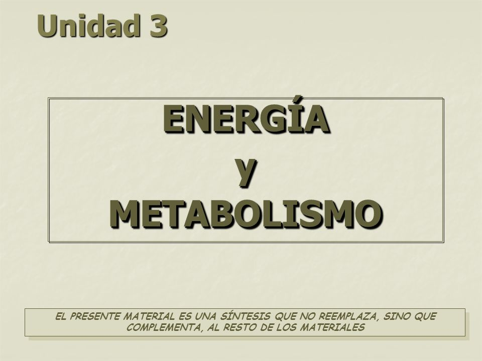 ENERGÍA y METABOLISMO Unidad 3