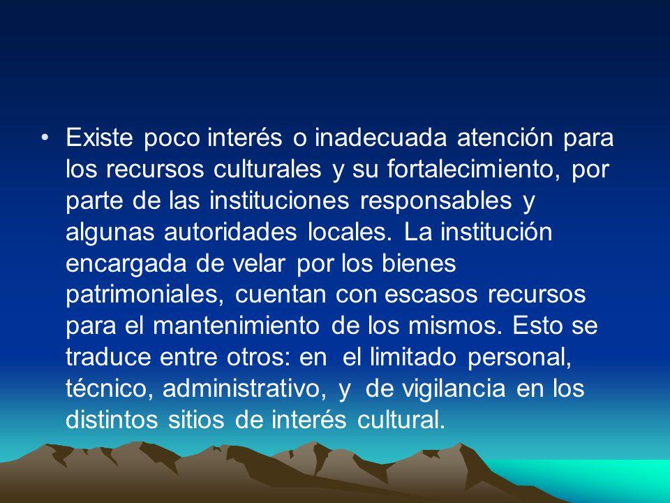 Existe poco interés o inadecuada atención para los recursos culturales y su fortalecimiento, por parte de las instituciones responsables y algunas autoridades locales.