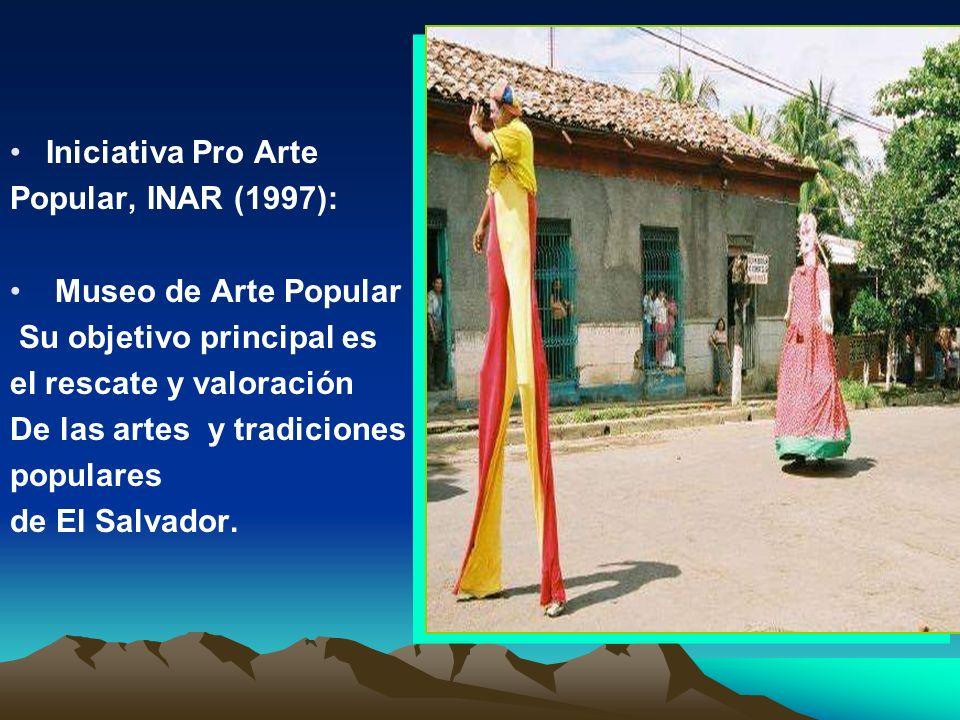 Iniciativa Pro Arte Popular, INAR (1997): Museo de Arte Popular. Su objetivo principal es. el rescate y valoración.