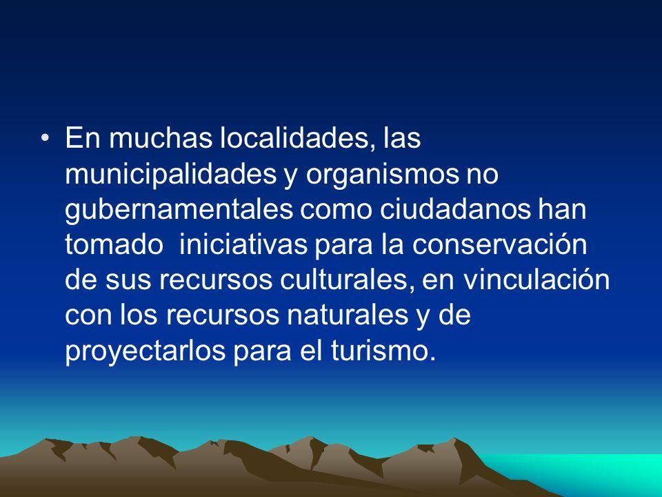 En muchas localidades, las municipalidades y organismos no gubernamentales como ciudadanos han tomado iniciativas para la conservación de sus recursos culturales, en vinculación con los recursos naturales y de proyectarlos para el turismo.