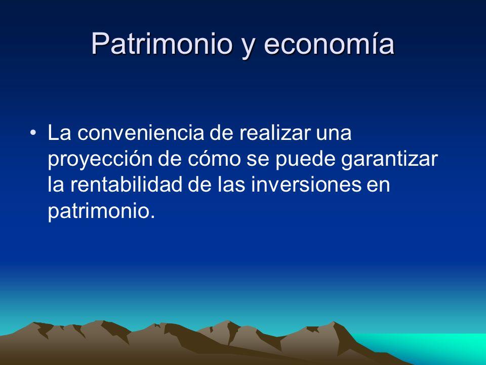Patrimonio y economía La conveniencia de realizar una proyección de cómo se puede garantizar la rentabilidad de las inversiones en patrimonio.