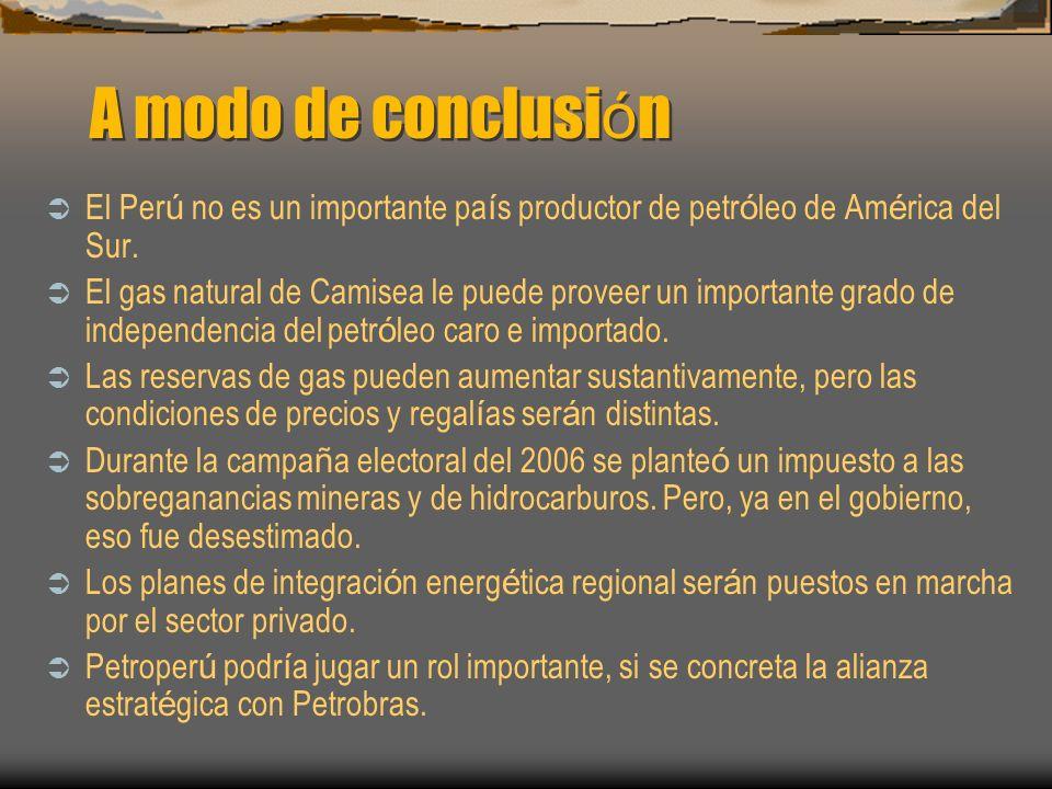 A modo de conclusión El Perú no es un importante país productor de petróleo de América del Sur.