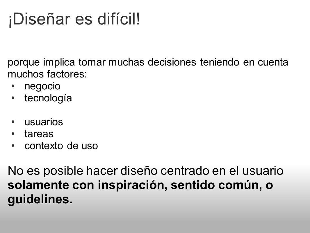¡Diseñar es difícil!porque implica tomar muchas decisiones teniendo en cuenta muchos factores: negocio.