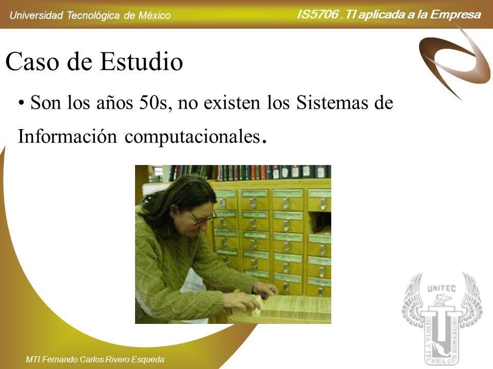 Caso de Estudio Son los años 50s, no existen los Sistemas de Información computacionales.