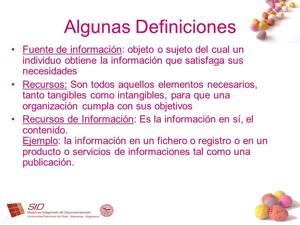 Algunas Definiciones Fuente de información: objeto o sujeto del cual un individuo obtiene la información que satisfaga sus necesidades.