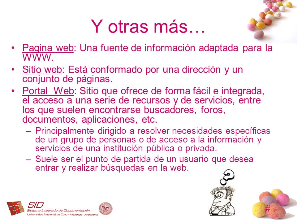 Y otras más…Pagina web: Una fuente de información adaptada para la WWW. Sitio web: Está conformado por una dirección y un conjunto de páginas.