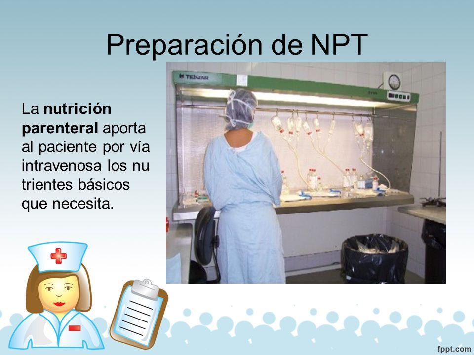 Preparación de NPT La nutrición parenteral aporta al paciente por vía intravenosa los nutrientes básicos que necesita.
