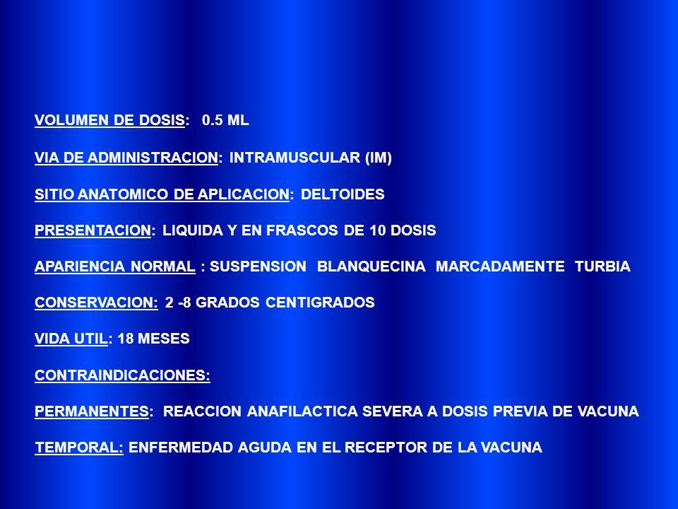 VOLUMEN DE DOSIS: 0.5 ML VIA DE ADMINISTRACION: INTRAMUSCULAR (IM) SITIO ANATOMICO DE APLICACION: DELTOIDES.