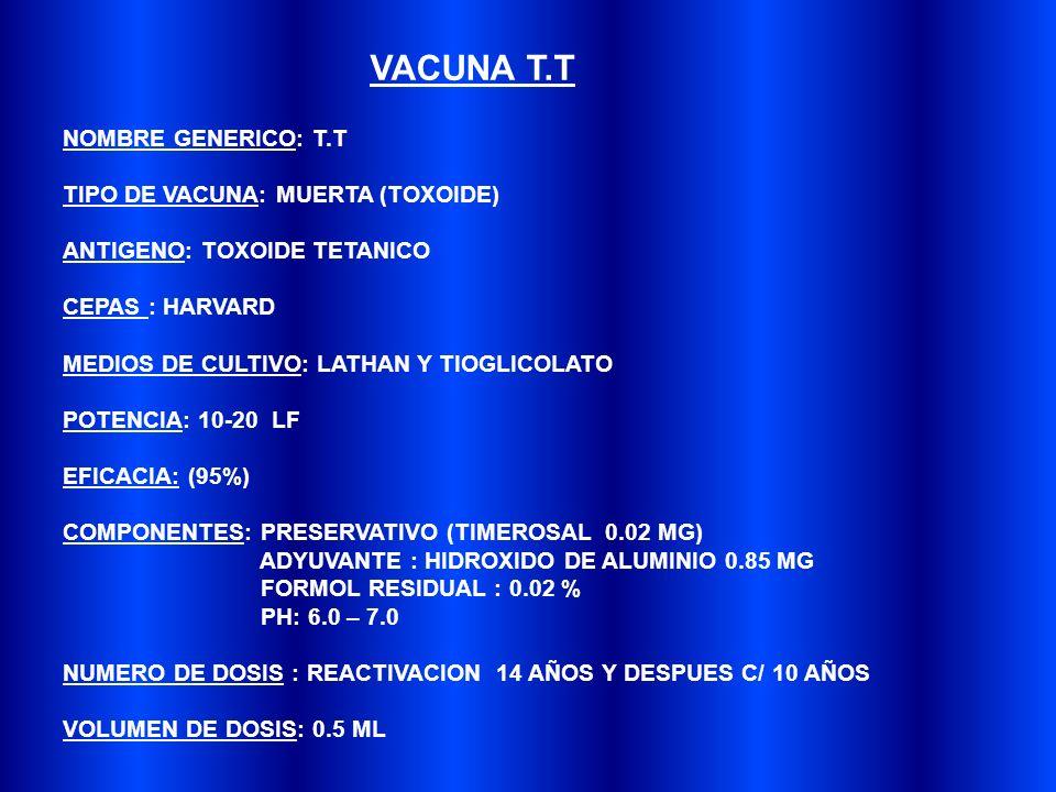 VACUNA T.T NOMBRE GENERICO: T.T TIPO DE VACUNA: MUERTA (TOXOIDE)